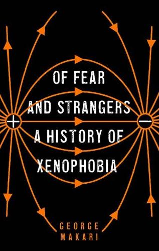 Of Fear and Strangers: A History of Xenophobia (Hardback)