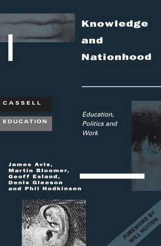 Knowledge and Nationhood: Education, Politics and Work - Cassell education series (Paperback)