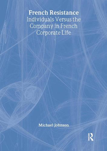 French Resistance: Individuals Versus the Company in French Corporate Life (Hardback)