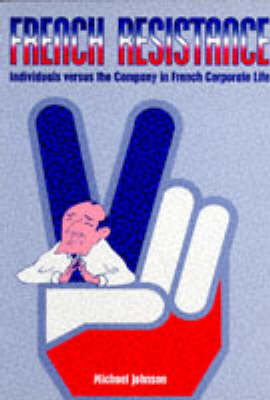 French Resistance: Individuals Versus the Company in French Corporate Life (Paperback)