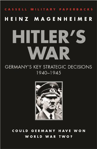 Hitler's War: Germany's Key Strategic Decisions 1940-45 - Cassell Military Paperbacks (Paperback)