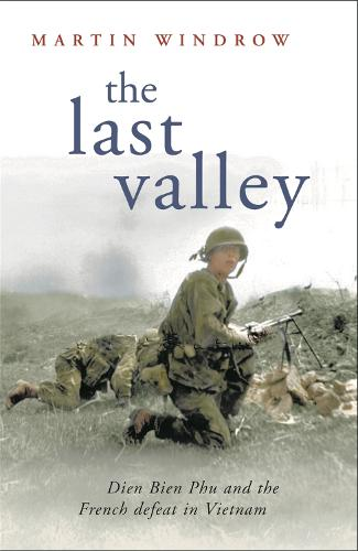 The Last Valley: Dien Bien Phu and the French Defeat in Vietnam (Paperback)