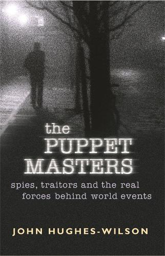 The Puppet Masters: Spies, traitors and the real forces behind world events (Paperback)