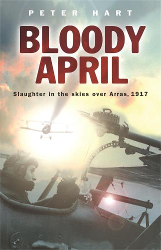 Bloody April: Slaughter in the Skies over Arras, 1917 (Paperback)