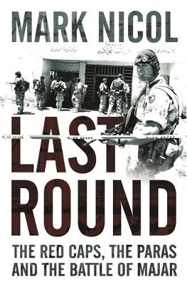 Last Round: The Red Caps, the Paras and the Battle of Majar (Paperback)