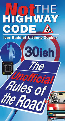 Not the Highway Code: The Unofficial Rules of the Road (Paperback)