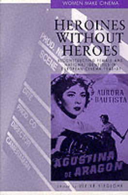 Heroines without Heroes: Reconstructing Female and National Identities in European Cinema, 1945-51 - Women make cinema (Paperback)