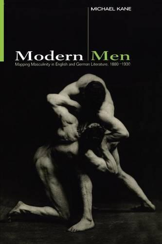 Modern Men: Mapping Masculinity in English and German Literature, 1880-1930 (Paperback)
