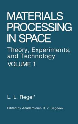 Materials Processing in Space: Theory, Experiments and Technology v. 1 (Hardback)