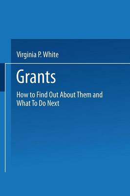 Grants: How to Find Out About Them and What To Do Next (Paperback)