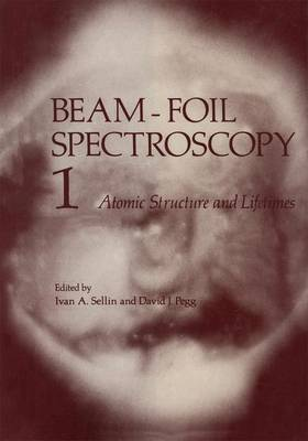 Beam-Foil Spectroscopy: Volume 1: Atomic Structure and Lifetimes (Hardback)