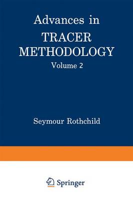 Advances in Tracer Methodology: Volume 2 A Collection of Papers Presented at the Sixth, Seventh, and Eight Symposia on Tracer Methodology Plus Other Papers Selected by the Editor (Hardback)