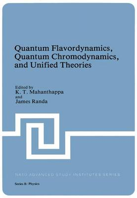 Quantum Flavordynamics, Quantum Chromodynamics, and Unified Theories - NATO Science Series B 54 (Hardback)