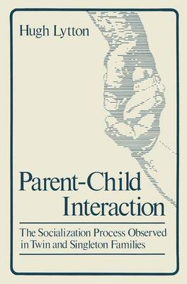 Parent-Child Interaction: The Socialization Process Observed in Twin and Singleton Families (Hardback)