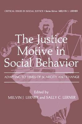 The Justice Motive in Social Behavior: Adapting to Times of Scarcity and Change - Critical Issues in Social Justice (Hardback)