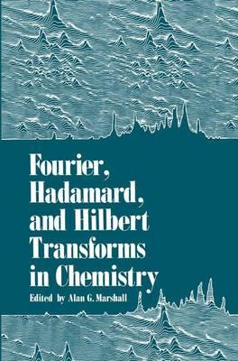 Fourier, Hadamard, and Hilbert Transforms in Chemistry (Hardback)