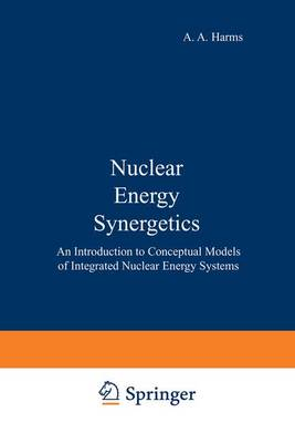 Nuclear Energy Synergetics: An Introduction to Conceptual Models of Integrated Nuclear Energy Systems (Hardback)