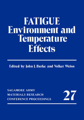 Fatigue: Environment and Temperature Effects - Sagamore Army Materials Research Conference Proceedings 27 (Hardback)