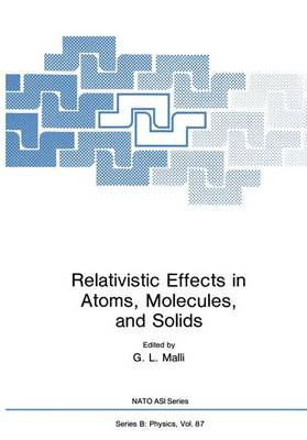 Relativistic Effects in Atoms, Molecules, and Solids - NATO Science Series B 87 (Hardback)