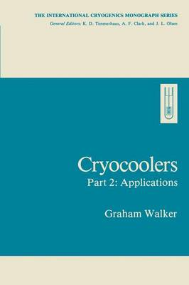 Cryocoolers Applications: Part 2 - The International Cryogenics Monograph Series (Hardback)