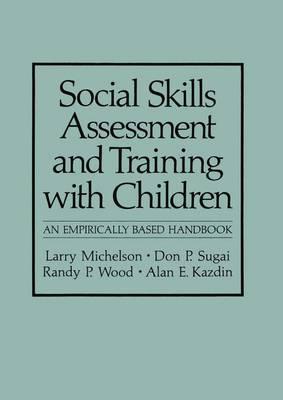 Social Skills Assessment and Training with Children: An Empirically Based Handbook - NATO Science Series B (Hardback)
