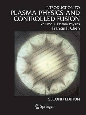 Introduction to Plasma Physics and Controlled Fusion: Plasma Physics Vol. 1 (Hardback)