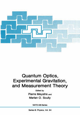 Quantum Optics, Experimental Gravity, and Measurement Theory - NATO Science Series B 94 (Hardback)