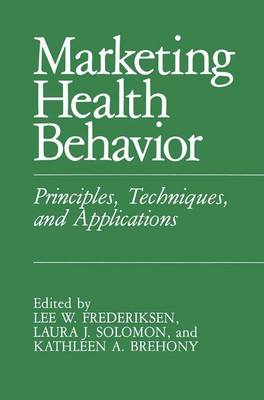 Marketing Health Behavior: Principles, Techniques, and Applications (Hardback)