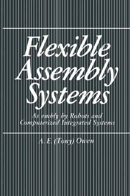 Flexible Assembly Systems: Assembly by Robots and Computerized Integrated Systems (Hardback)