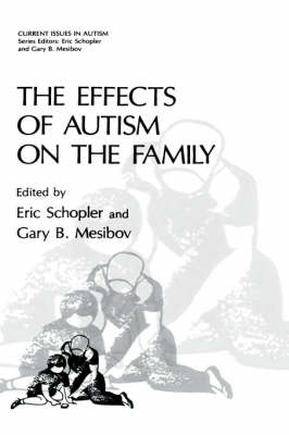 The Effects of Autism on the Family - Current Issues in Autism (Hardback)