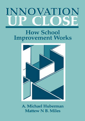 Innovation up Close: How School Improvement Works - Environment, Development and Public Policy: Public Policy and Social Services (Hardback)
