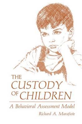 The Custody of Children: A Behavioral Assessment Model (Hardback)