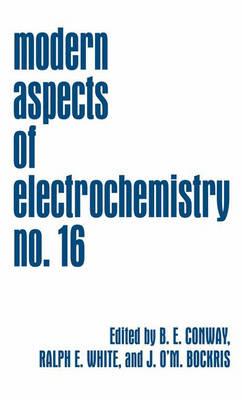 Modern Aspects of Electrochemistry 16 - Modern Aspects of Electrochemistry 16 (Hardback)