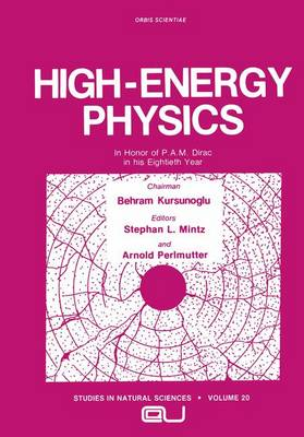 High-Energy Physics: In Honor of P.A.M. Dirac in His Eightieth Year - Studies in the Natural Sciences (Hardback)
