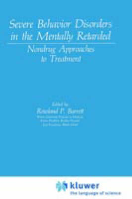 Severe Behavior Disorders in the Mentally Retarded: Nondrug Approaches to Treatment - NATO Science Series B (Hardback)