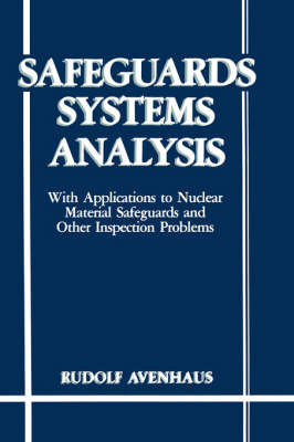 Safeguards Systems Analysis: With Applications to Nuclear Material Safeguards and Other Inspection Problems (Hardback)