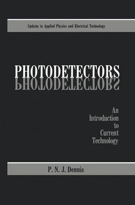 Photodetectors: An Introduction to Current Technology - Updates in Applied Physics and Electrical Technology (Hardback)