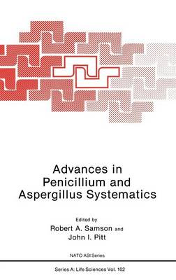 Advances in Penicillium and Aspergillus Systematics - NATO Science Series A 102 (Hardback)