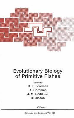 Evolutionary Biology of Primitive Fishes - NATO ASI Series A: Life Sciences Vol 103 (Hardback)