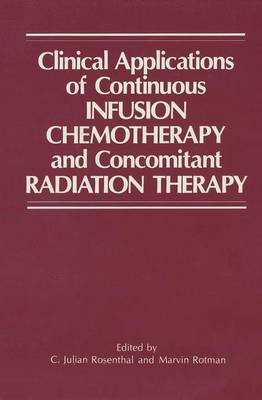 Clinical Applications of Continuous Infusion Chemotherapy and Concomitant Radiation Therapy (Hardback)