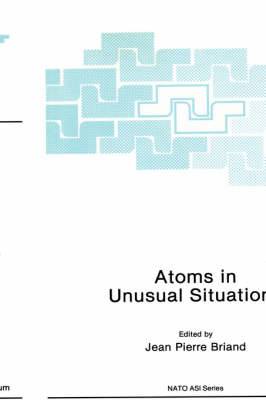 Atoms in Unusual Situations - NATO Science Series B 143 (Hardback)