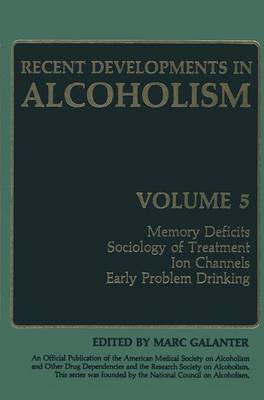 Recent Developments in Alcoholism: Memory Deficits Sociology of Treatment Ion Channels Early Problem Drinking - Recent Developments in Alcoholism 5 (Hardback)