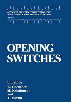 Opening Switches: Vol 1: Advances in Pulsed Power Technology - Advances in Pulsed Power Technology 1 (Hardback)