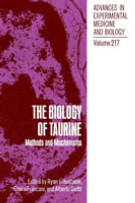 The Biology of Taurine: Methods and Mechanisms - Advances in Experimental Medicine and Biology 217 (Hardback)