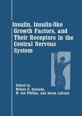 Insulin, Insulin-Like Growth Factors, and Their Receptors in the Central Nervous System (Hardback)