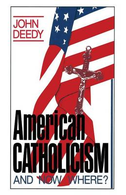 American Catholicism: And Now Where? (Paperback)