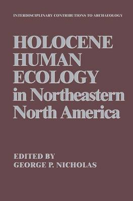 Holocene Human Ecology in Northeastern North America - Interdisciplinary Contributions to Archaeology (Hardback)