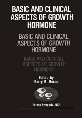 Basic and Clinical Aspects of Growth Hormone - Serono Symposia USA (Hardback)