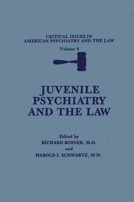 Critical Issues in American Psychiatry and the Law: Juvenile Psychiatry and the Law v. 4 - Critical Issues in American Psychiatry & the Law 4 (Hardback)