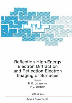 Reflection High-Energy Electron Diffraction and Reflection Electron Imaging of Surfaces - NATO Science Series B: Physics 188 (Hardback)